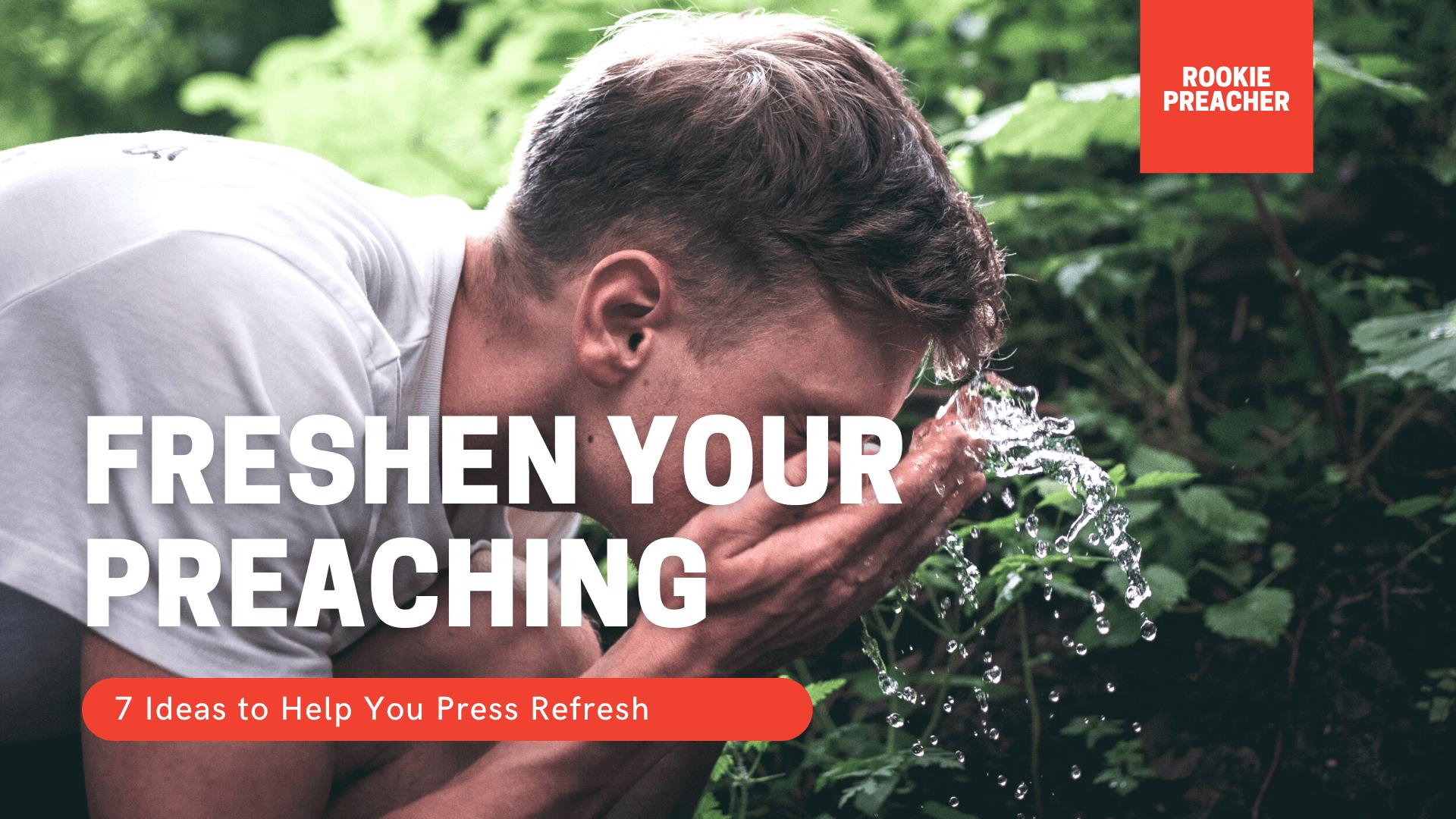 7 Ideas to Freshen Your Preaching